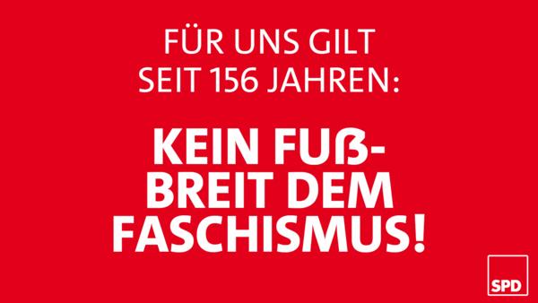 SPD: Seit 156 Jahren gegen Faschimus.